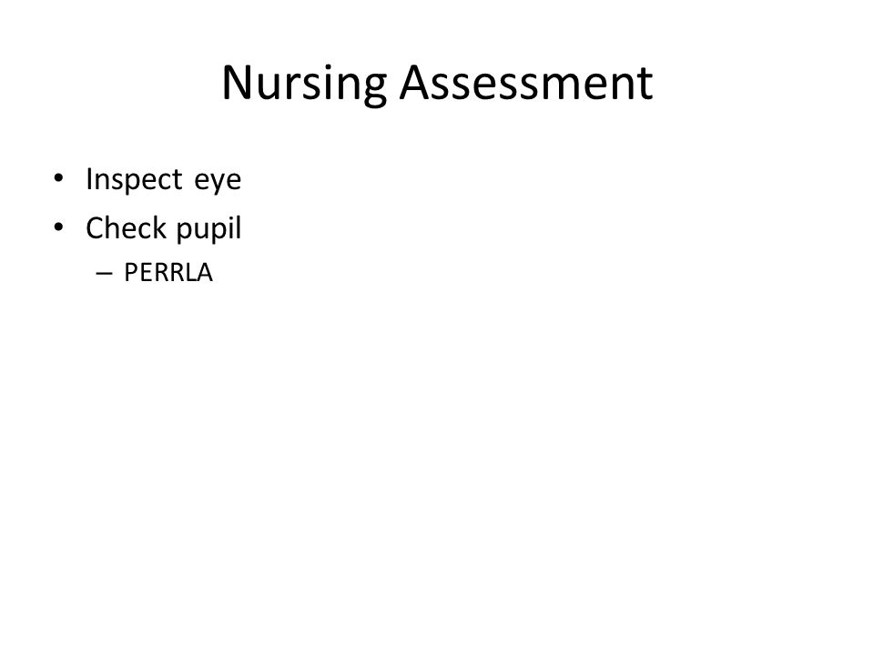 Nursing Assessment Inspect eye Check pupil PERRLA