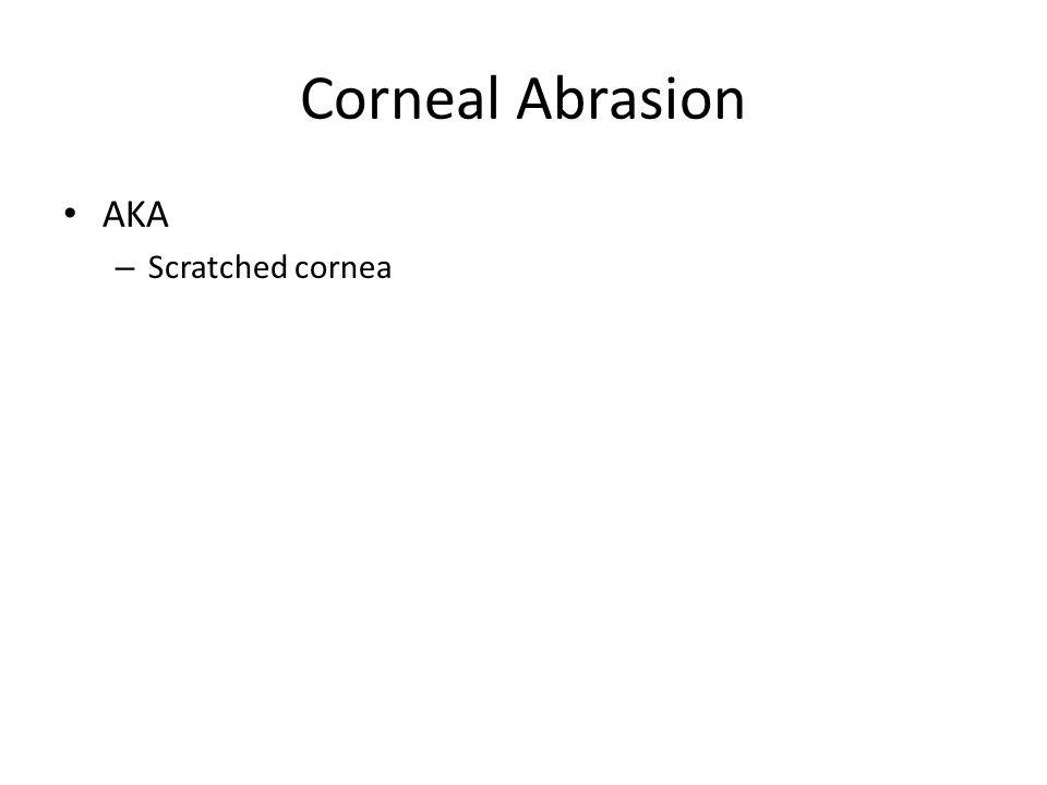 Corneal Abrasion AKA Scratched cornea