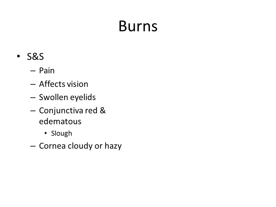 Burns S&S Pain Affects vision Swollen eyelids