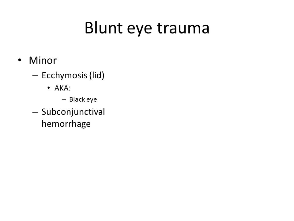 Blunt eye trauma Minor Ecchymosis (lid) Subconjunctival hemorrhage