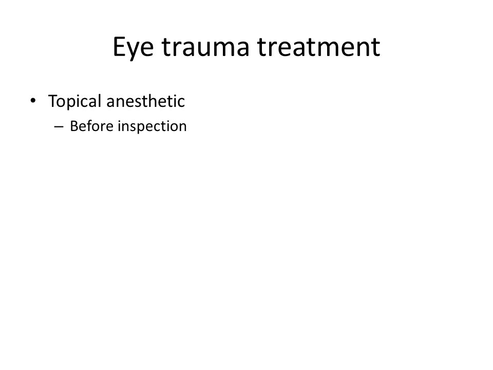 Eye trauma treatment Topical anesthetic Before inspection