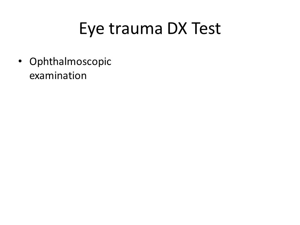 Eye trauma DX Test Ophthalmoscopic examination