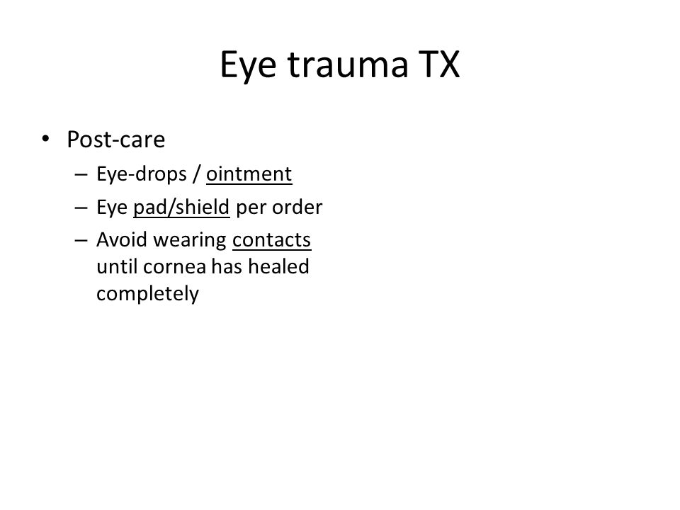 Eye trauma TX Post-care Eye-drops / ointment Eye pad/shield per order