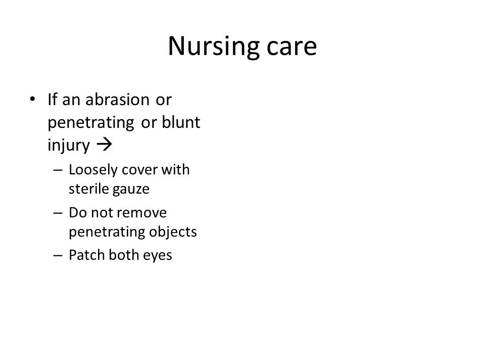 Nursing care If an abrasion or penetrating or blunt injury 