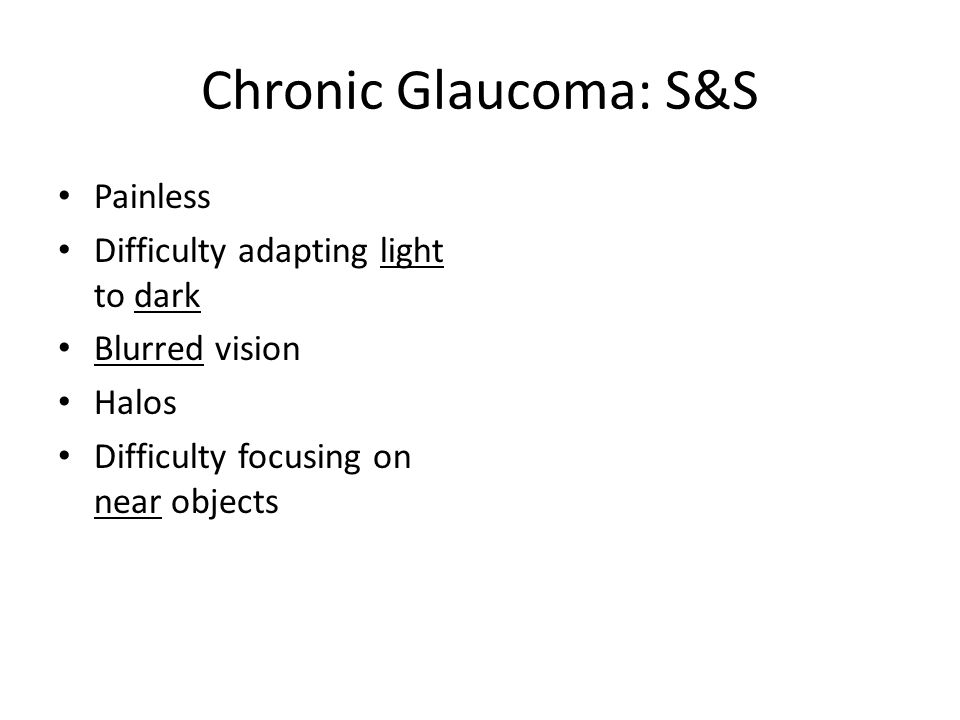 Chronic Glaucoma: S&S Painless Difficulty adapting light to dark
