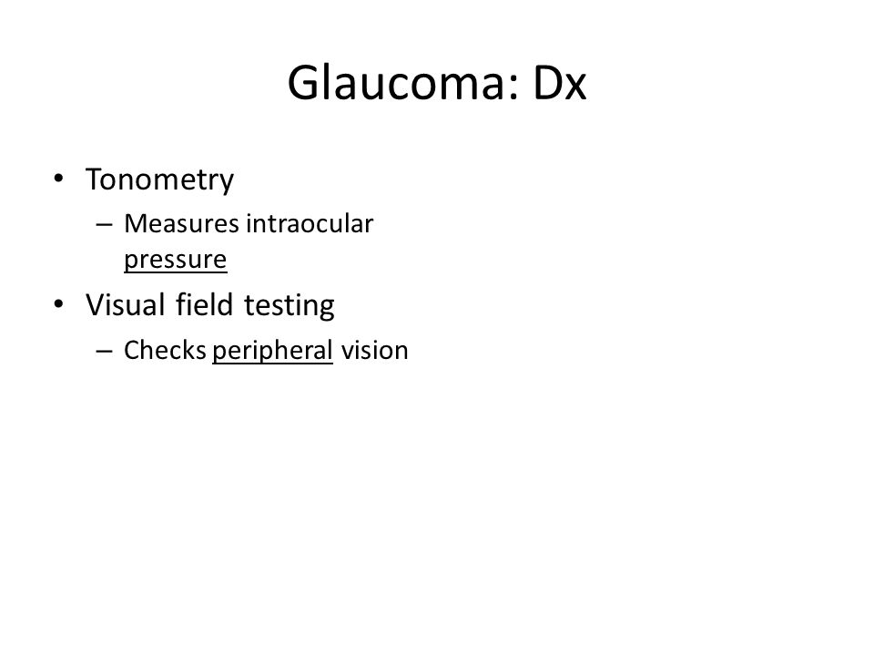 Glaucoma: Dx Tonometry Visual field testing