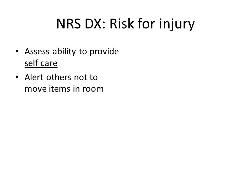 NRS DX: Risk for injury Assess ability to provide self care