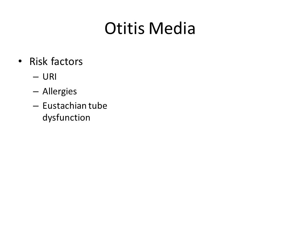 Otitis Media Risk factors URI Allergies Eustachian tube dysfunction