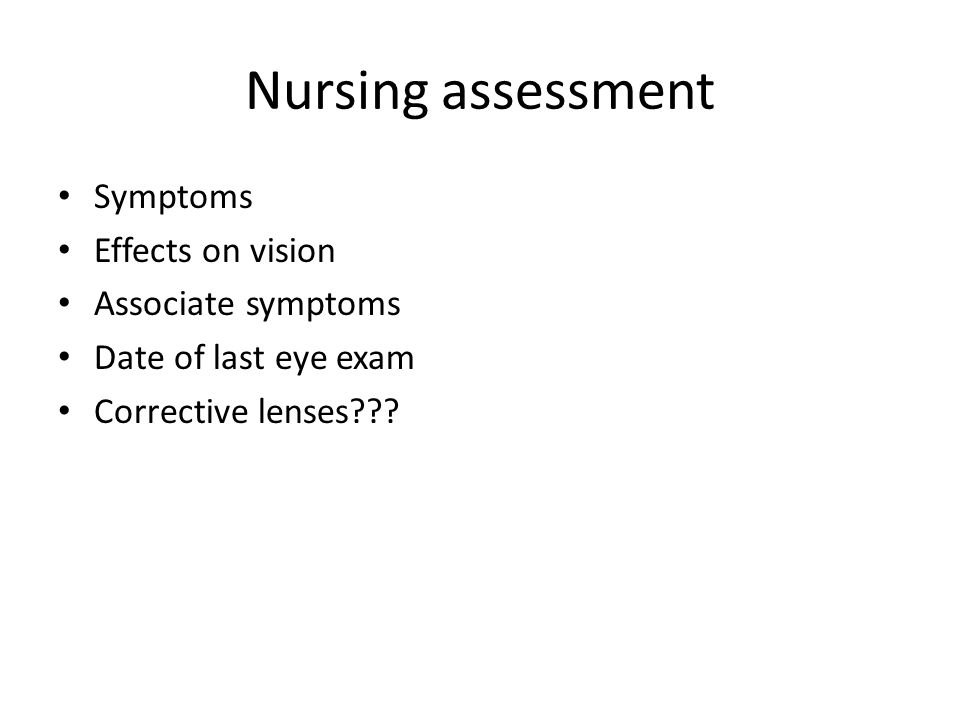 Nursing assessment Symptoms Effects on vision Associate symptoms