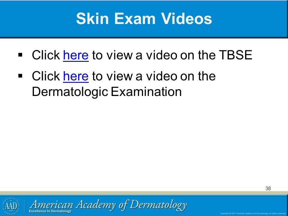 Skin Exam Videos Click here to view a video on the TBSE