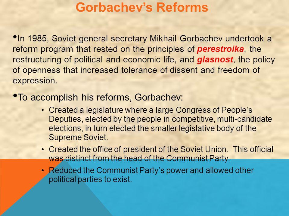 Gorbachev's Reforms To accomplish his reforms, Gorbachev: