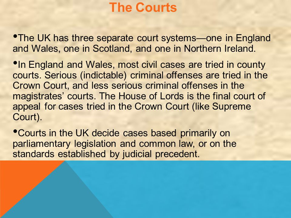 The Courts The UK has three separate court systems—one in England and Wales, one in Scotland, and one in Northern Ireland.