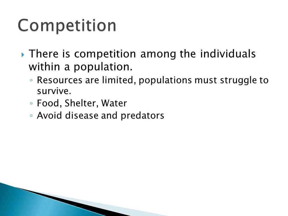 Competition There is competition among the individuals within a population. Resources are limited, populations must struggle to survive.
