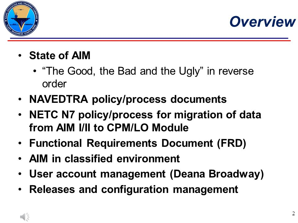 Overview State of AIM. The Good, the Bad and the Ugly in reverse order. NAVEDTRA policy/process documents.