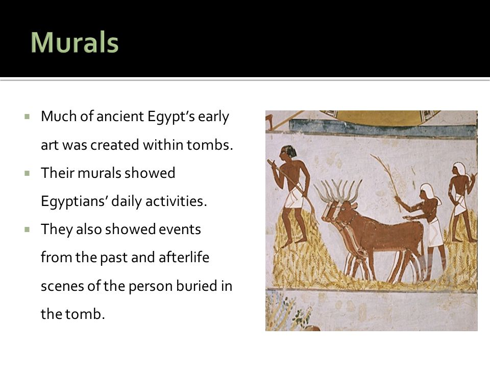 Murals Much of ancient Egypt's early art was created within tombs.