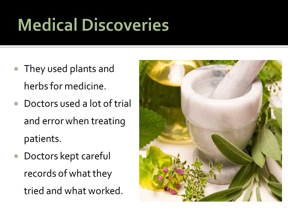 Medical Discoveries They used plants and herbs for medicine.