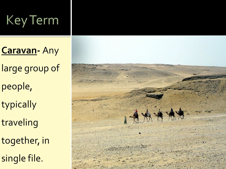 Key Term Caravan- Any large group of people, typically traveling together, in single file.