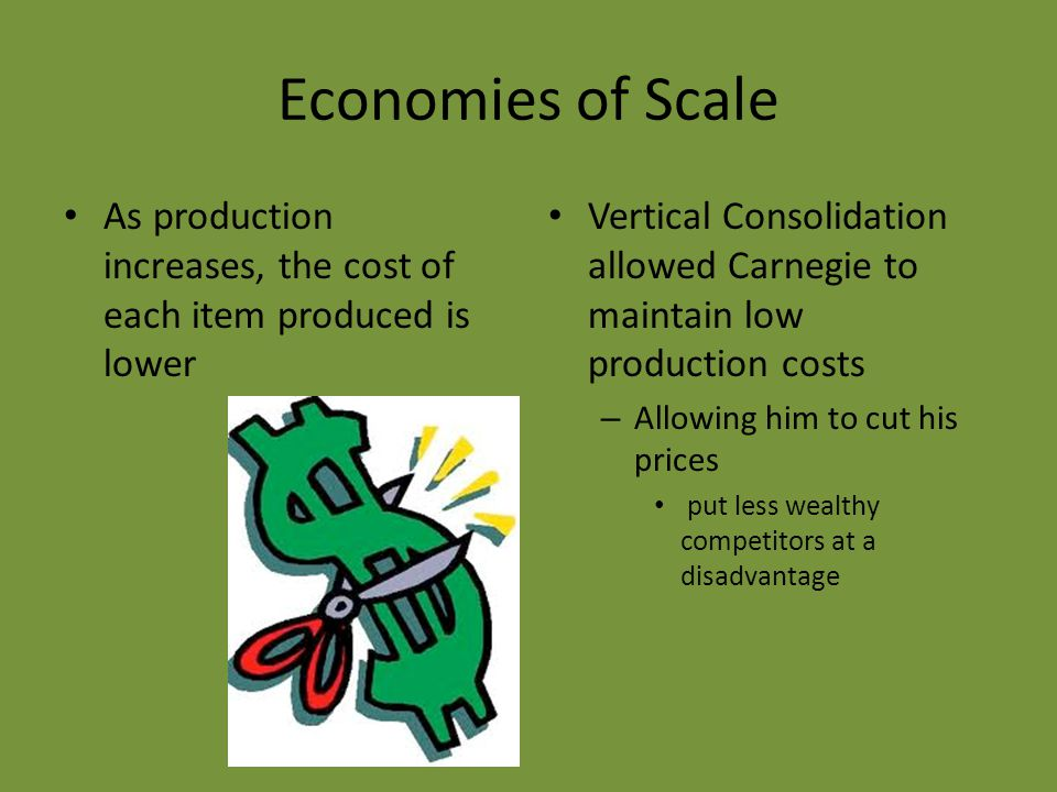Economies of Scale As production increases, the cost of each item produced is lower.