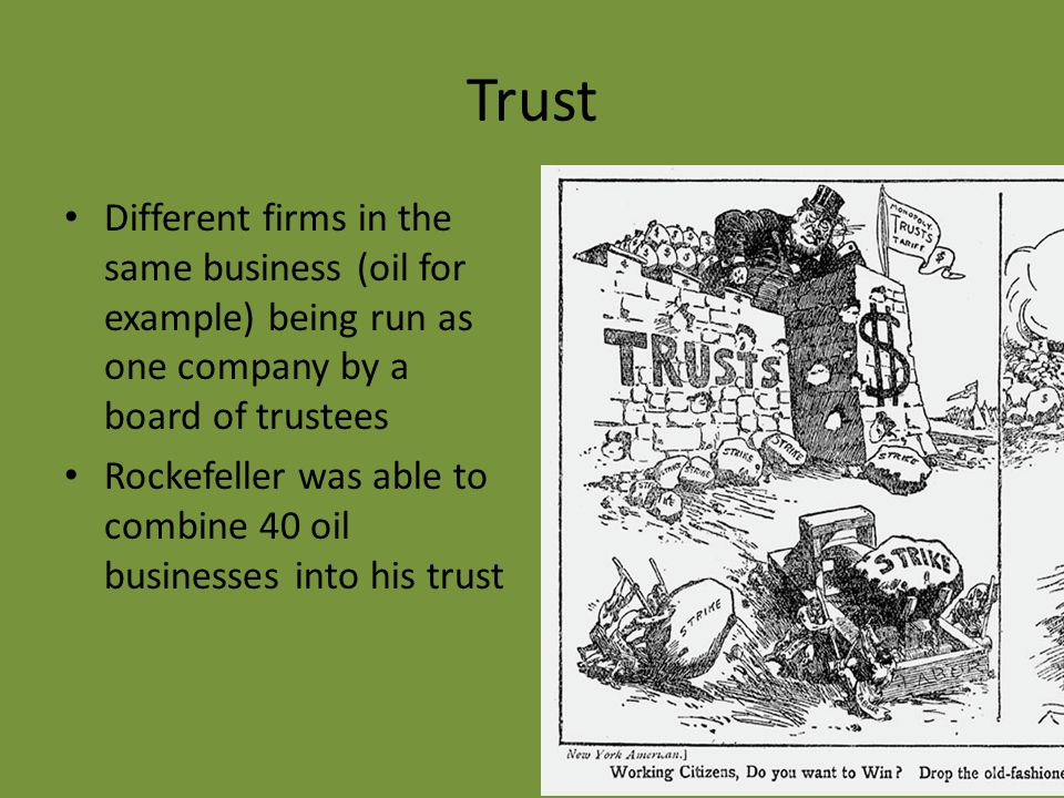 Trust Different firms in the same business (oil for example) being run as one company by a board of trustees.