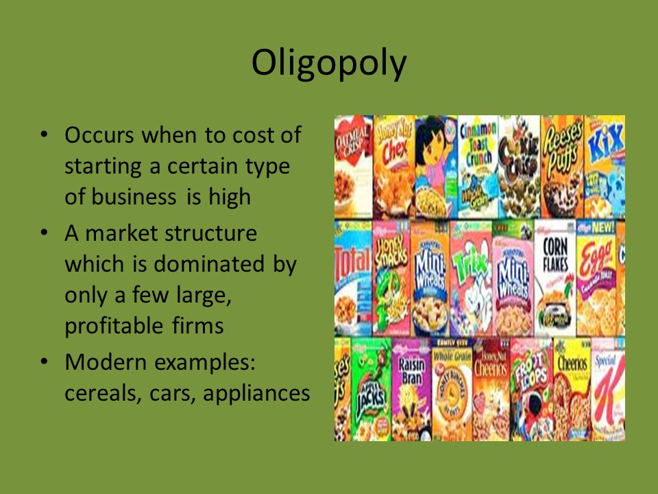 Oligopoly Occurs when to cost of starting a certain type of business is high.