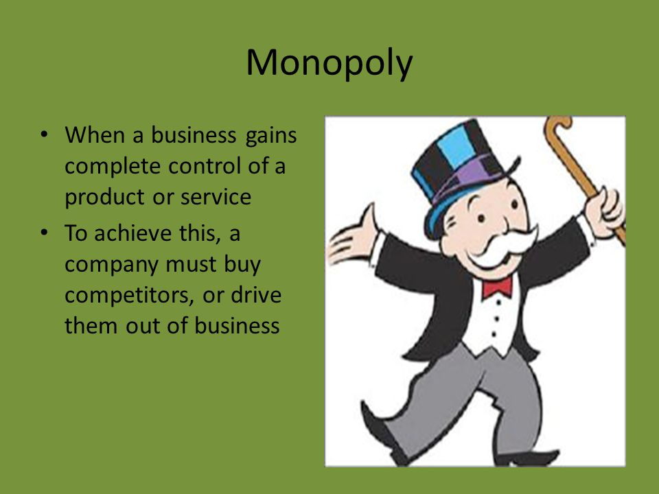 Monopoly When a business gains complete control of a product or service.