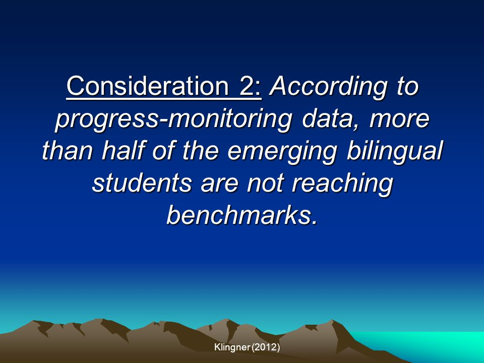 Consideration 2: According to progress-monitoring data, more than half of the emerging bilingual students are not reaching benchmarks.