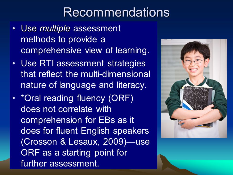 Recommendations Use multiple assessment methods to provide a comprehensive view of learning.
