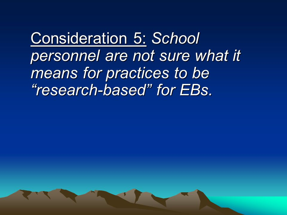 Consideration 5: School personnel are not sure what it means for practices to be research-based for EBs.