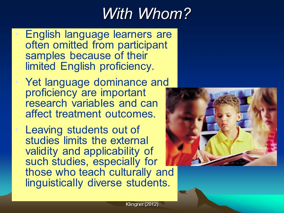 With Whom English language learners are often omitted from participant samples because of their limited English proficiency.