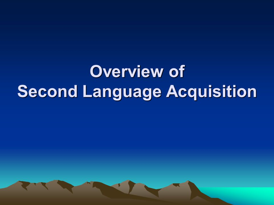 Overview of Second Language Acquisition