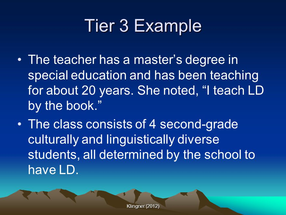 Tier 3 Example The teacher has a master's degree in special education and has been teaching for about 20 years. She noted, I teach LD by the book.