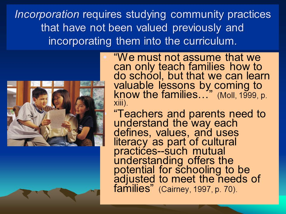 Incorporation requires studying community practices that have not been valued previously and incorporating them into the curriculum.