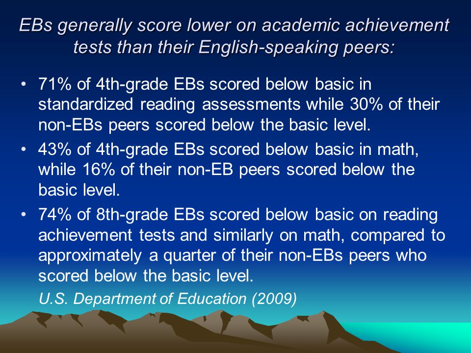 EBs generally score lower on academic achievement tests than their English-speaking peers: