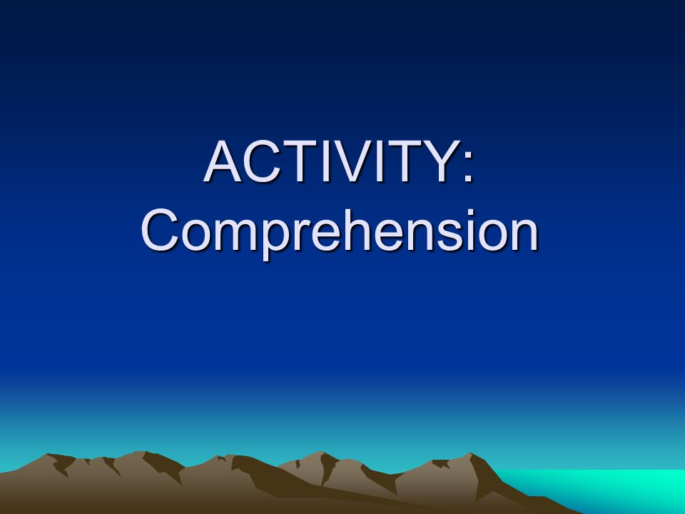 ACTIVITY: Comprehension
