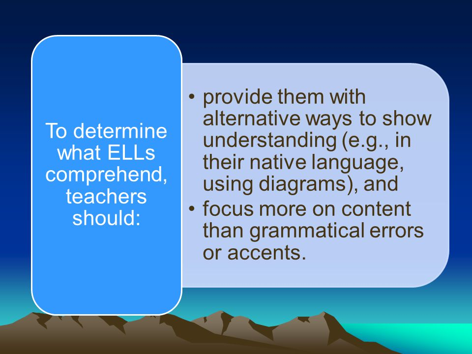 To determine what ELLs comprehend, teachers should: