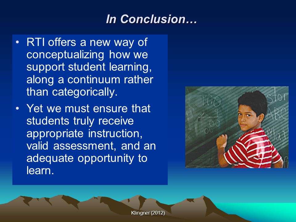In Conclusion… RTI offers a new way of conceptualizing how we support student learning, along a continuum rather than categorically.