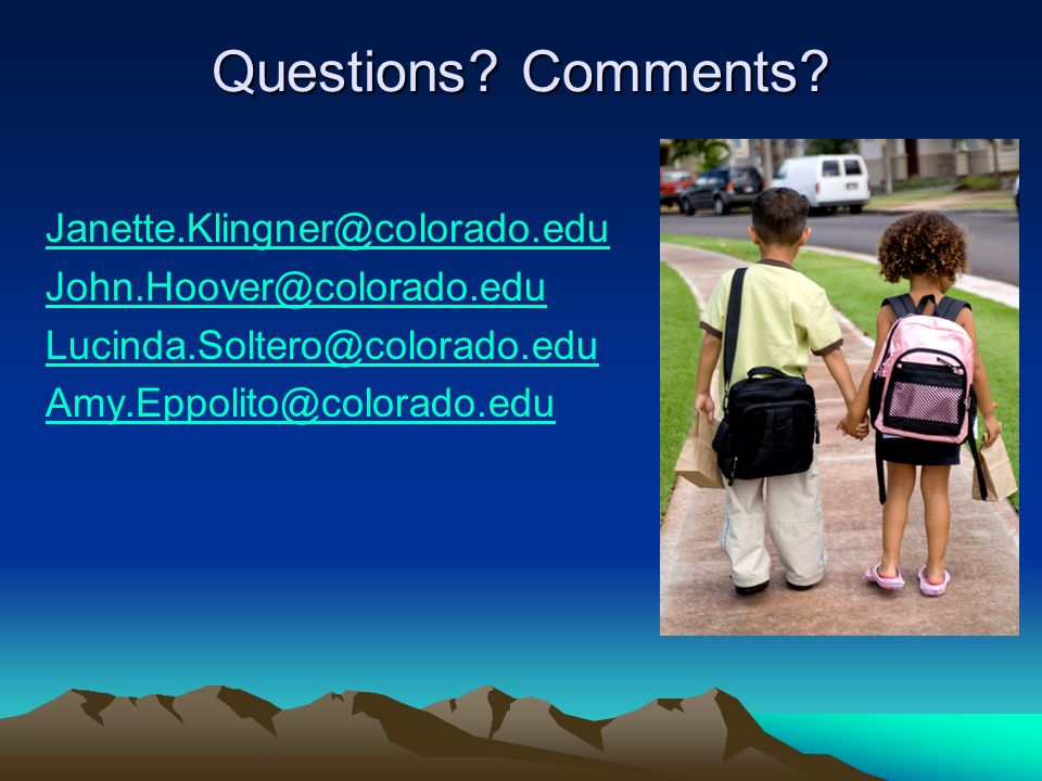 Questions Comments Janette.Klingner@colorado.edu