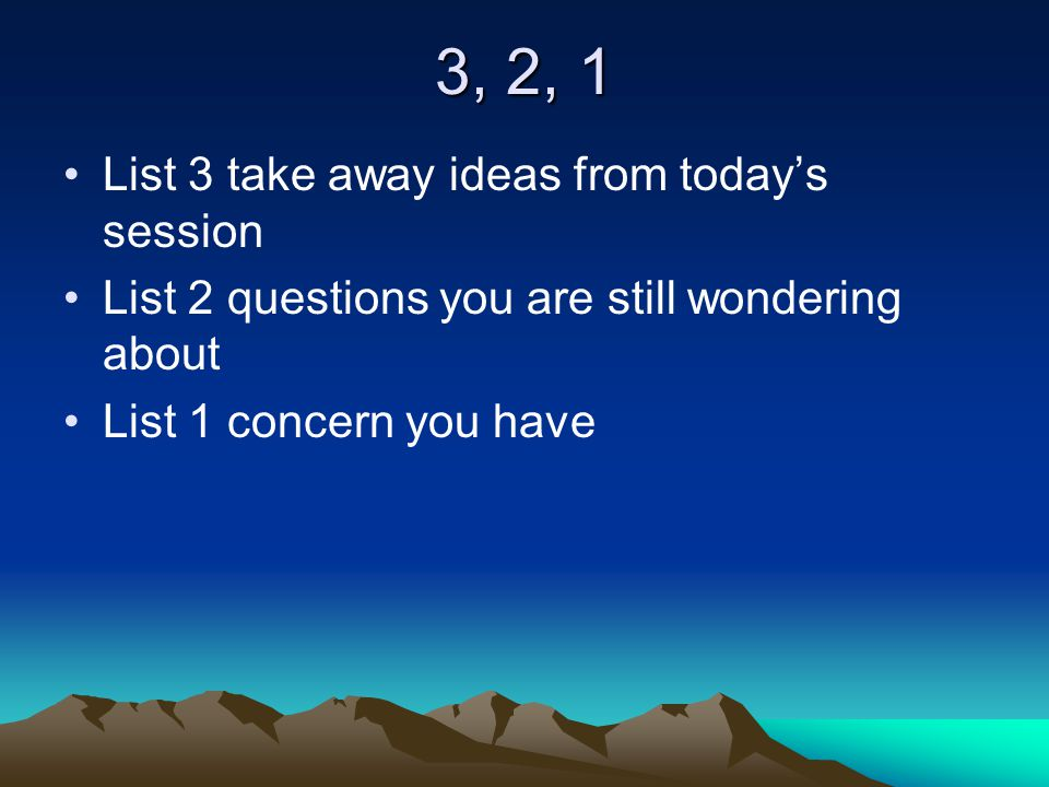 3, 2, 1 List 3 take away ideas from today's session