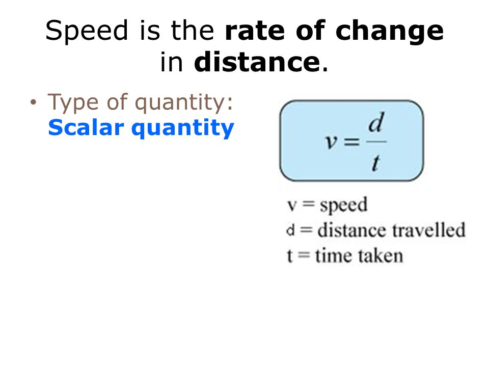 Speed is the rate of change in distance.