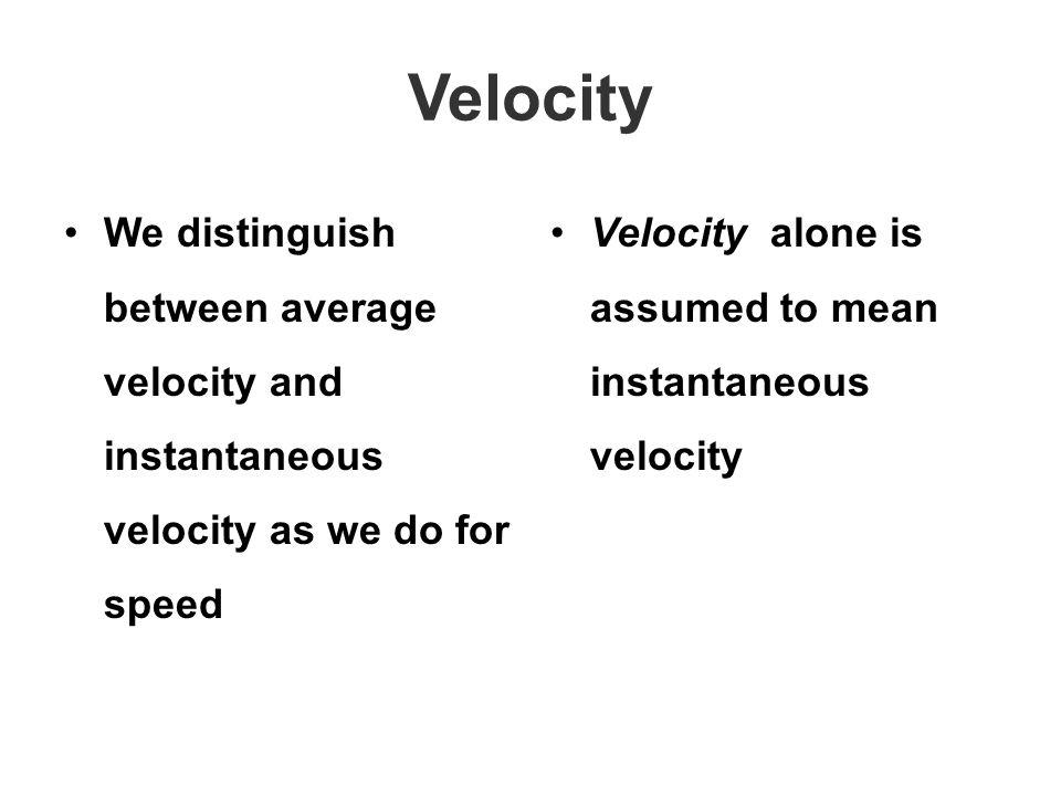 Velocity We distinguish between average velocity and instantaneous velocity as we do for speed.