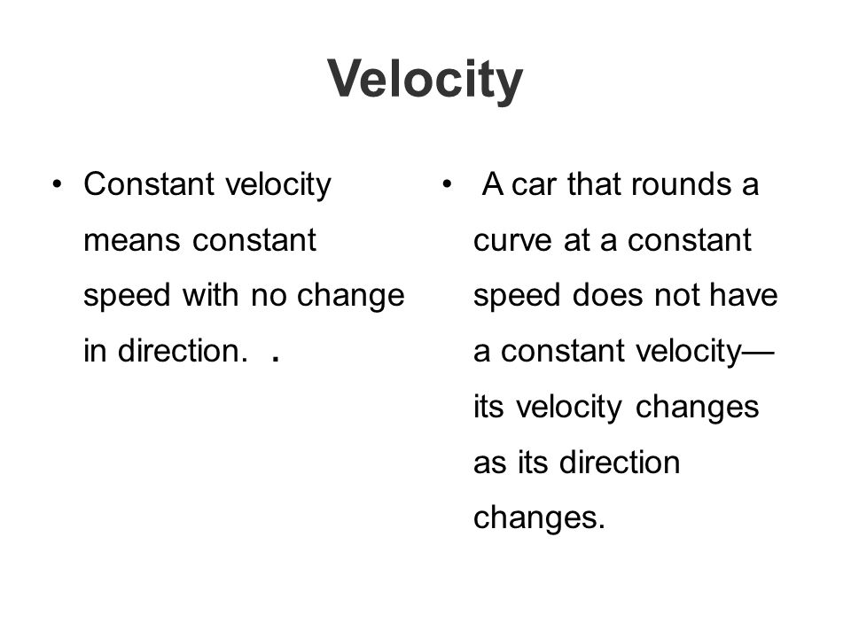 Velocity Constant velocity means constant speed with no change in direction. .