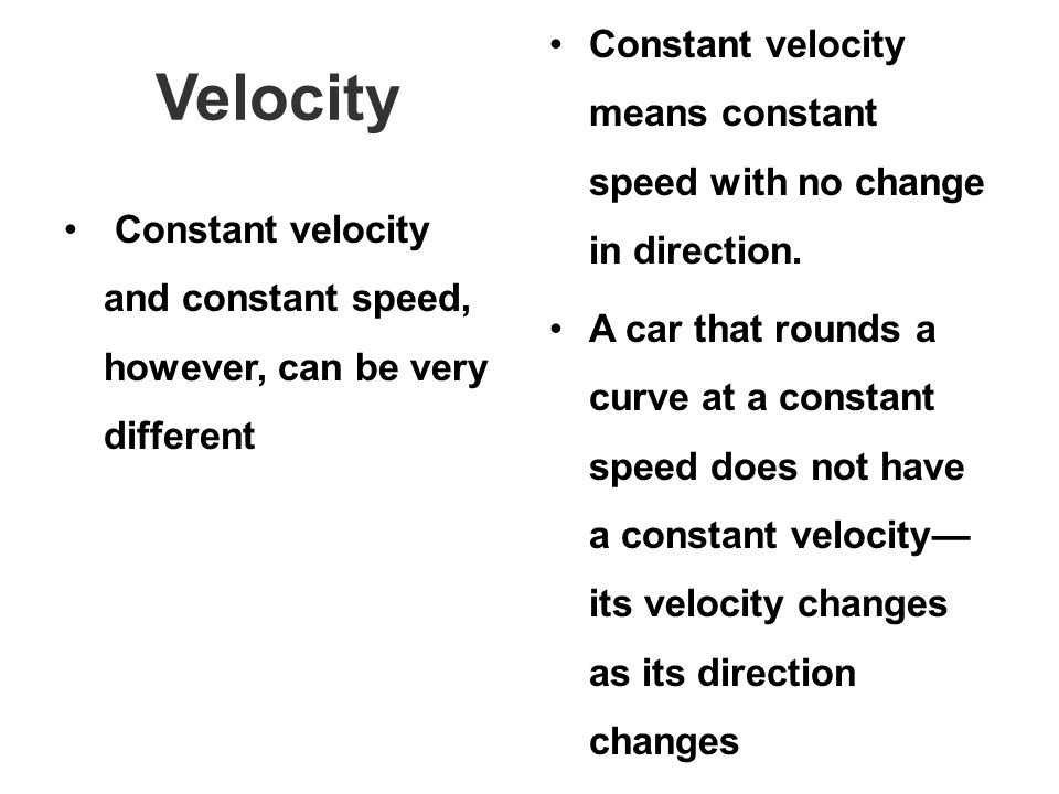 Constant velocity means constant speed with no change in direction.