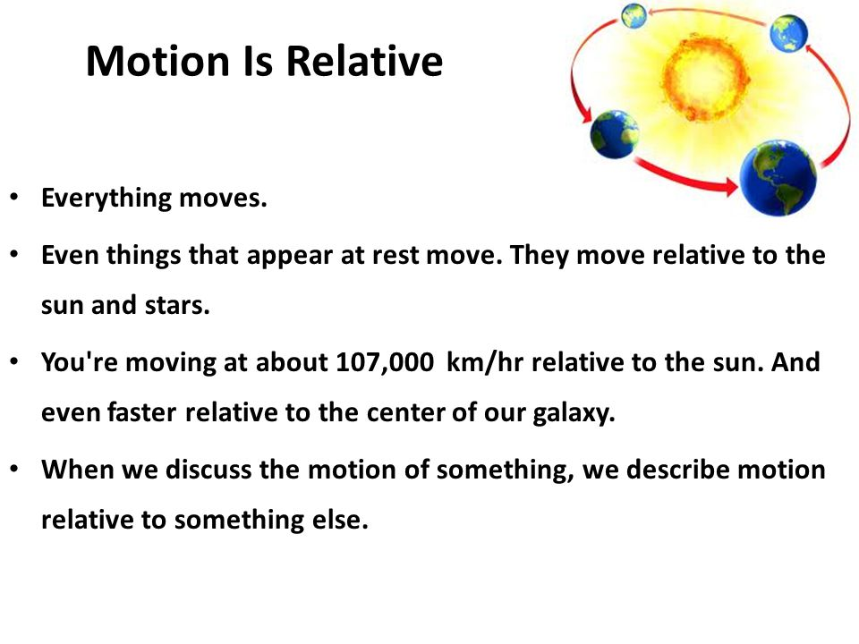 Motion Is Relative Everything moves.