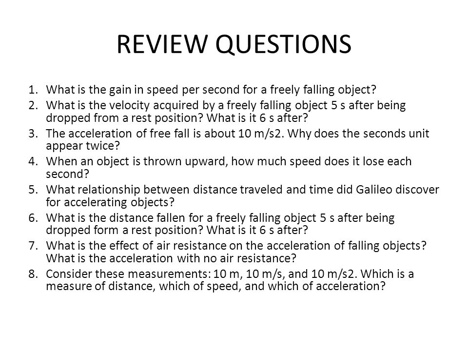 REVIEW QUESTIONS What is the gain in speed per second for a freely falling object
