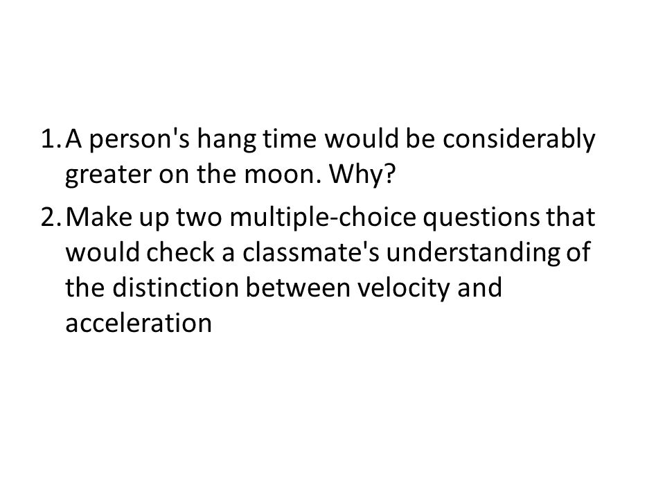 A person s hang time would be considerably greater on the moon. Why