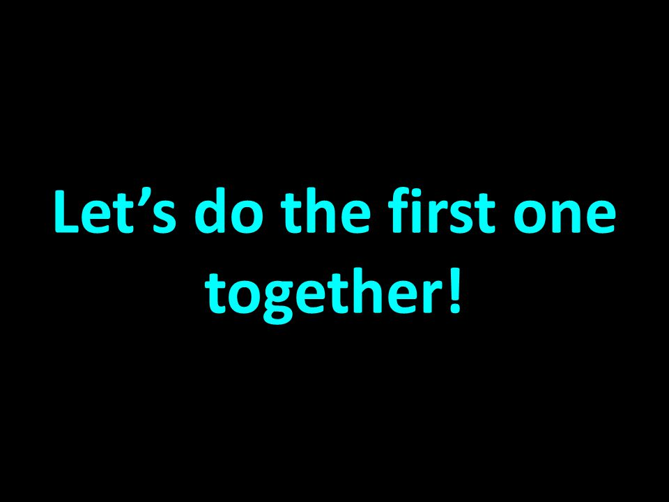 Let's do the first one together!
