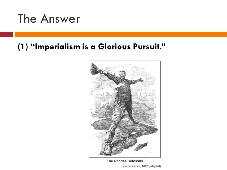 The Answer (1) Imperialism is a Glorious Pursuit.