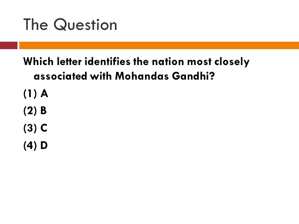 The Question Which letter identifies the nation most closely associated with Mohandas Gandhi.