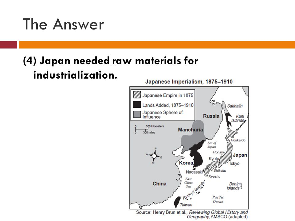 The Answer (4) Japan needed raw materials for industrialization.