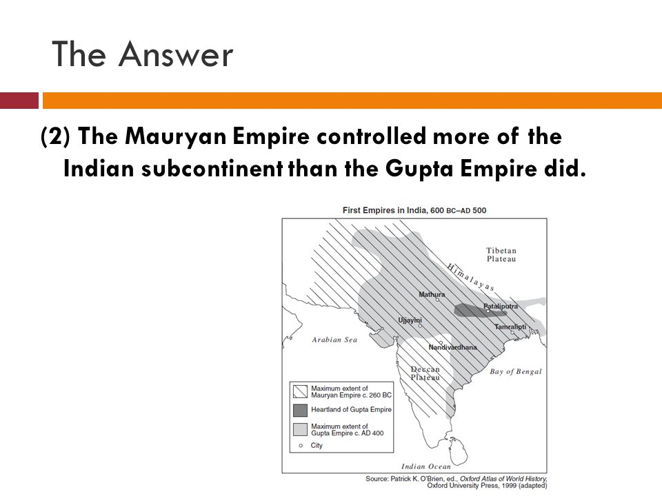 The Answer (2) The Mauryan Empire controlled more of the Indian subcontinent than the Gupta Empire did.